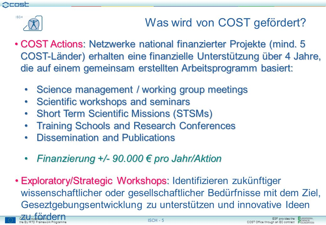 COST is supported by the EU RTD Framework Programme ESF provides the COST Office through an EC contract ISCH ISCH - 4 COST Actions: Globale Partnersch