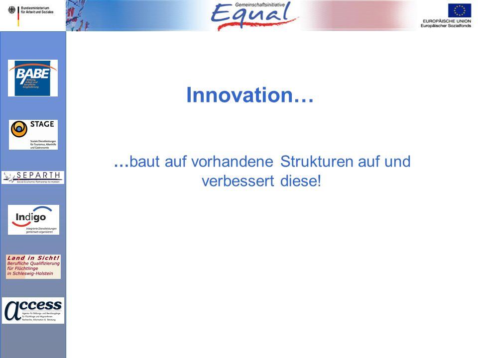 …baut auf vorhandene Strukturen auf und verbessert diese! Innovation…
