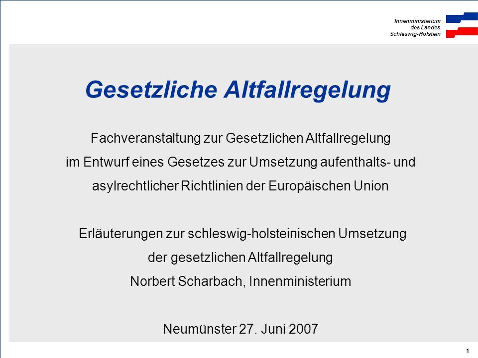 Innenministerium des Landes Schleswig-Holstein 1 Gesetzliche Altfallregelung Fachveranstaltung zur Gesetzlichen Altfallregelung im Entwurf eines Geset