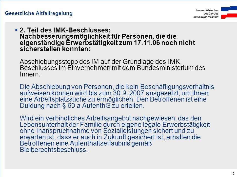 Innenministerium des Landes Schleswig-Holstein 10 Gesetzliche Altfallregelung 2. Teil des IMK-Beschlusses: Nachbesserungsmöglichkeit für Personen, die