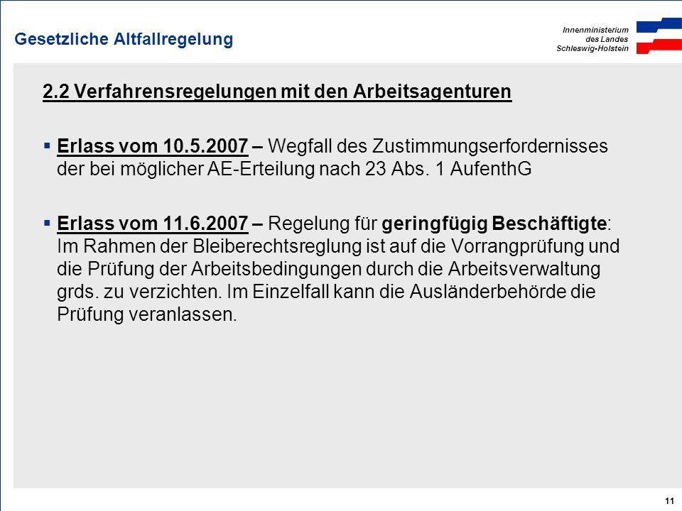 Innenministerium des Landes Schleswig-Holstein 11 Gesetzliche Altfallregelung 2.2 Verfahrensregelungen mit den Arbeitsagenturen Erlass vom 10.5.2007 –