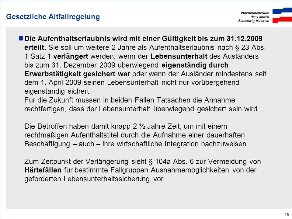 Innenministerium des Landes Schleswig-Holstein 15 Gesetzliche Altfallregelung Die Aufenthaltserlaubnis wird mit einer Gültigkeit bis zum 31.12.2009 er