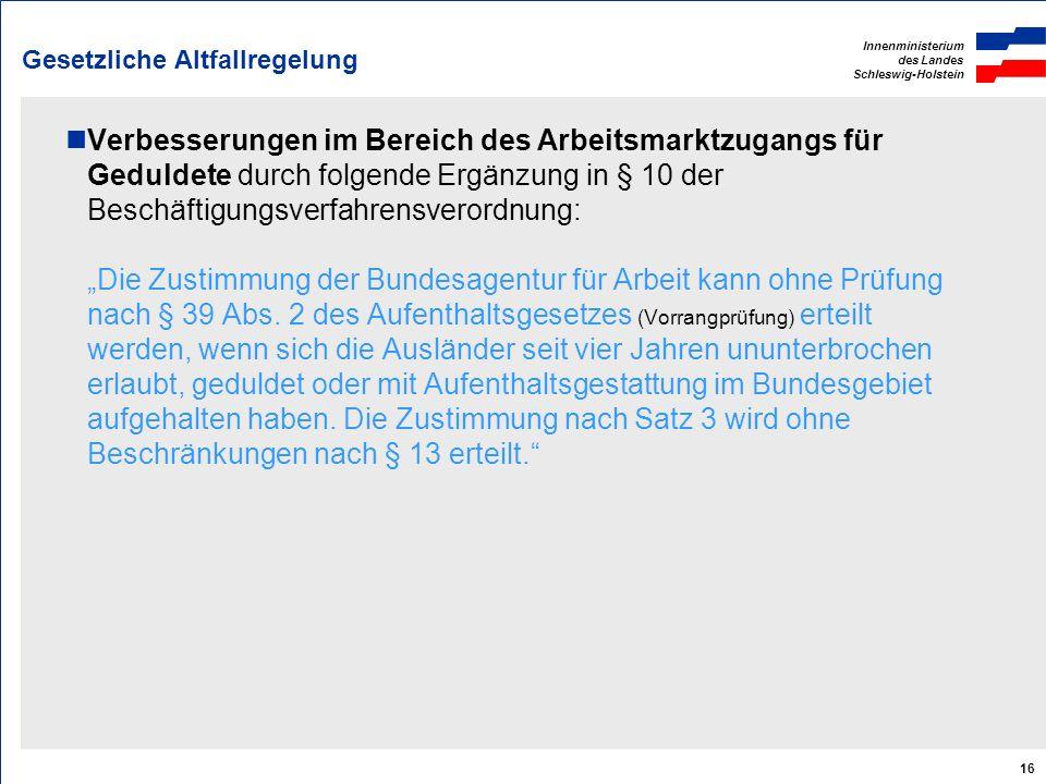 Innenministerium des Landes Schleswig-Holstein 16 Gesetzliche Altfallregelung Verbesserungen im Bereich des Arbeitsmarktzugangs für Geduldete durch fo