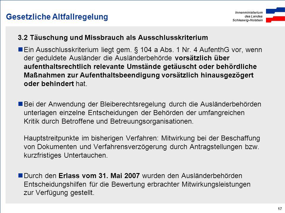 Innenministerium des Landes Schleswig-Holstein 17 Gesetzliche Altfallregelung 3.2 Täuschung und Missbrauch als Ausschlusskriterium Ein Ausschlusskrite