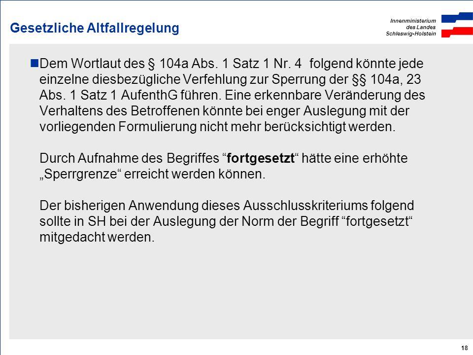 Innenministerium des Landes Schleswig-Holstein 18 Gesetzliche Altfallregelung Dem Wortlaut des § 104a Abs. 1 Satz 1 Nr. 4 folgend könnte jede einzelne