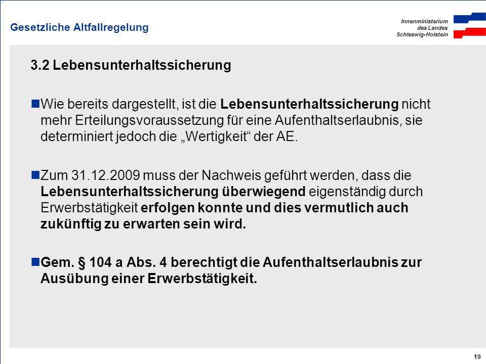Innenministerium des Landes Schleswig-Holstein 19 Gesetzliche Altfallregelung 3.2 Lebensunterhaltssicherung Wie bereits dargestellt, ist die Lebensunt