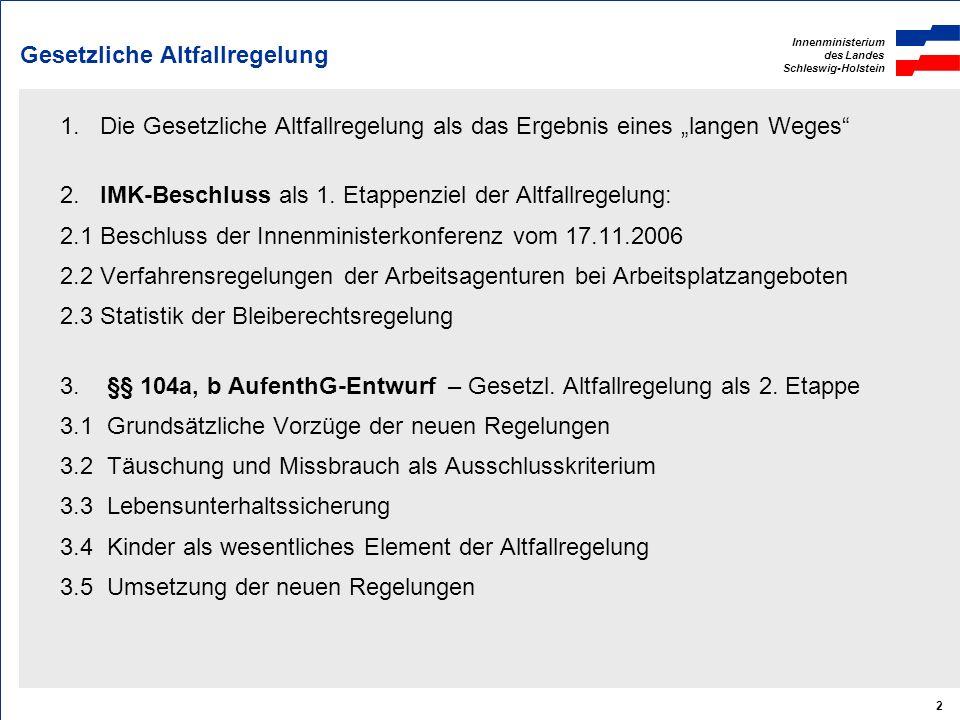 Innenministerium des Landes Schleswig-Holstein 2 Gesetzliche Altfallregelung 1. Die Gesetzliche Altfallregelung als das Ergebnis eines langen Weges 2.
