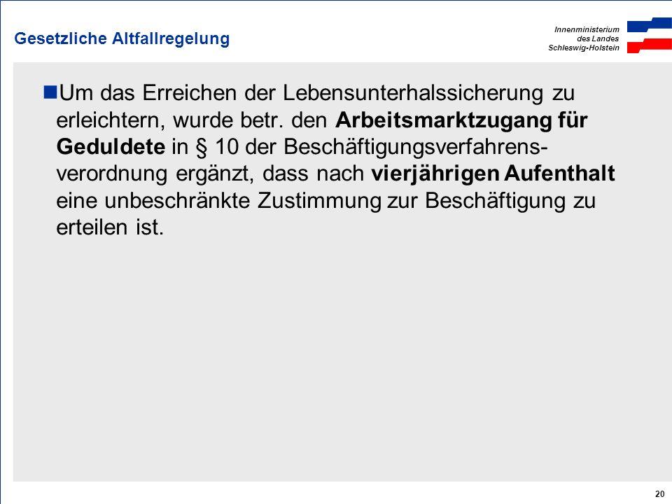 Innenministerium des Landes Schleswig-Holstein 20 Gesetzliche Altfallregelung Um das Erreichen der Lebensunterhalssicherung zu erleichtern, wurde betr