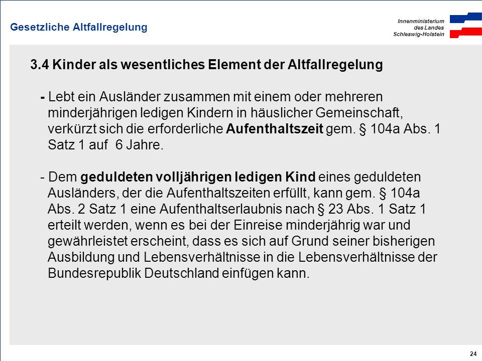 Innenministerium des Landes Schleswig-Holstein 24 Gesetzliche Altfallregelung 3.4 Kinder als wesentliches Element der Altfallregelung - Lebt ein Auslä
