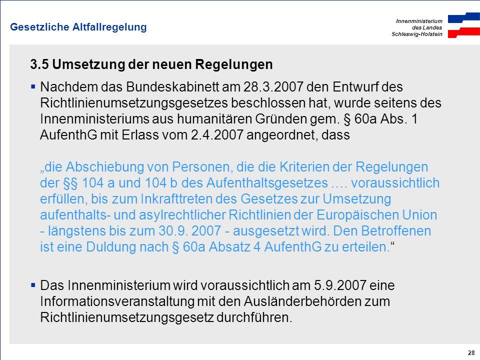 Innenministerium des Landes Schleswig-Holstein 28 Gesetzliche Altfallregelung 3.5 Umsetzung der neuen Regelungen Nachdem das Bundeskabinett am 28.3.20