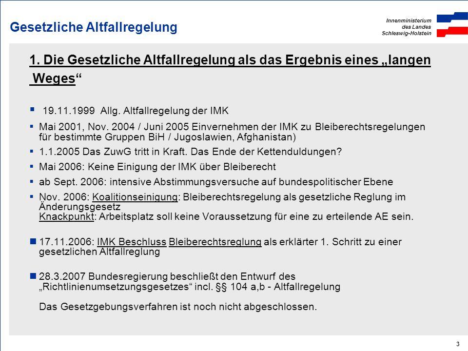 Innenministerium des Landes Schleswig-Holstein 3 Gesetzliche Altfallregelung 1. Die Gesetzliche Altfallregelung als das Ergebnis eines langen Weges 19