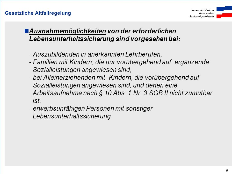 Innenministerium des Landes Schleswig-Holstein 5 Gesetzliche Altfallregelung Ausnahmemöglichkeiten von der erforderlichen Lebensunterhaltssicherung si