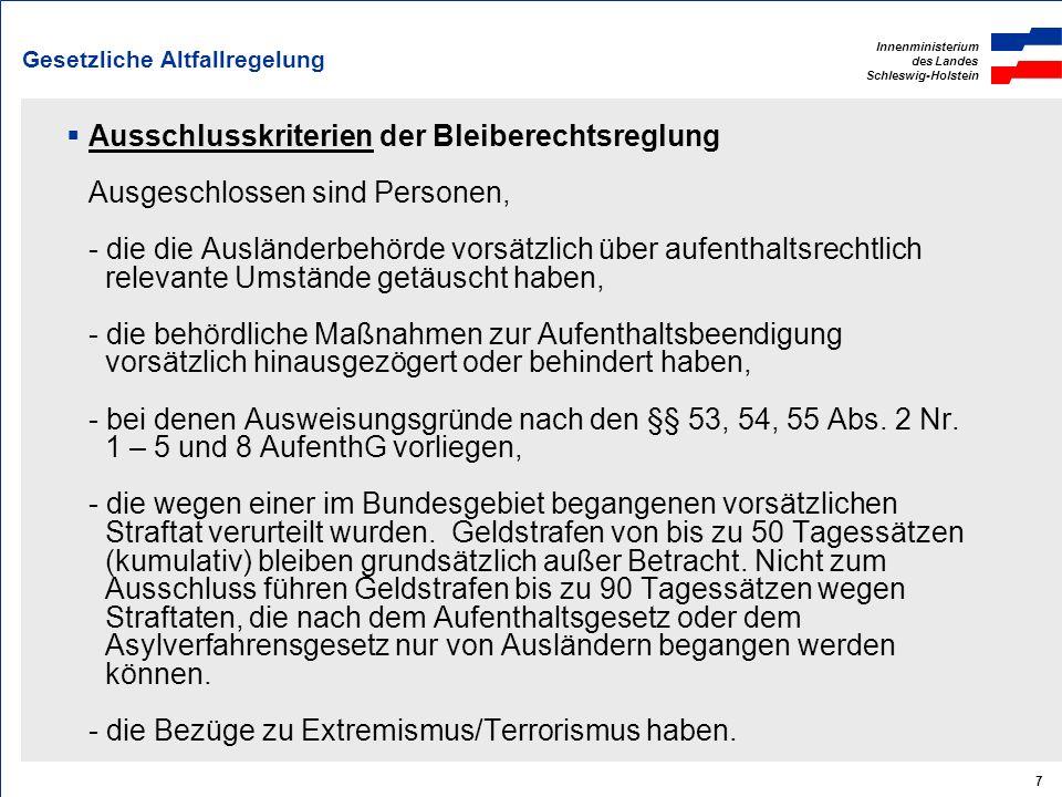 Innenministerium des Landes Schleswig-Holstein 7 Gesetzliche Altfallregelung Ausschlusskriterien der Bleiberechtsreglung Ausgeschlossen sind Personen,
