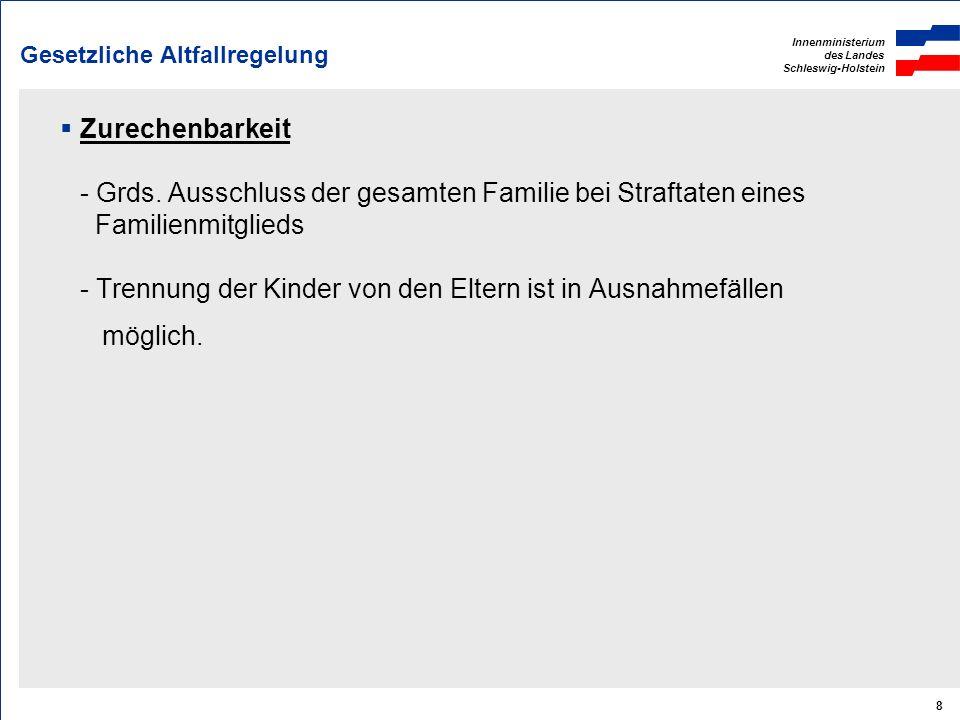 Innenministerium des Landes Schleswig-Holstein 8 Gesetzliche Altfallregelung Zurechenbarkeit - Grds. Ausschluss der gesamten Familie bei Straftaten ei