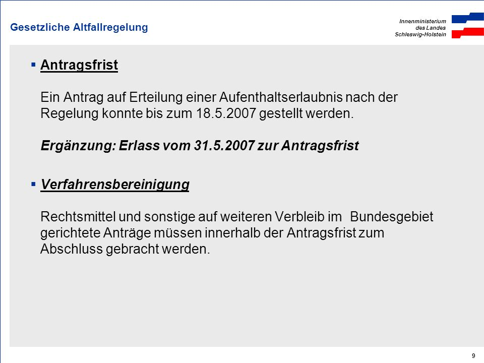 Innenministerium des Landes Schleswig-Holstein 9 Gesetzliche Altfallregelung Antragsfrist Ein Antrag auf Erteilung einer Aufenthaltserlaubnis nach der