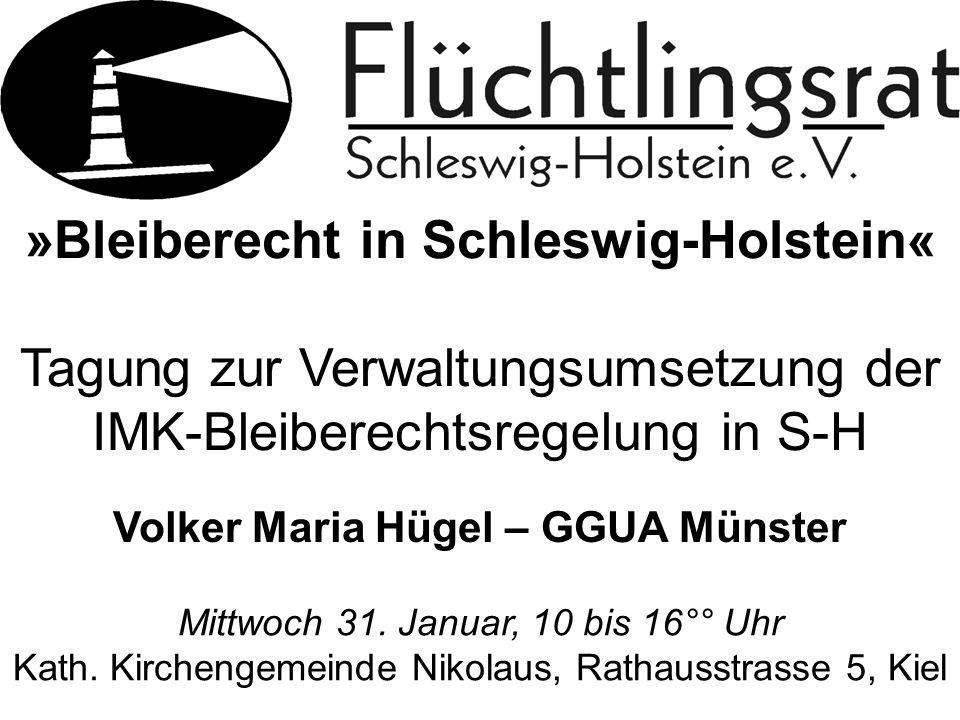 »Bleiberecht in Schleswig-Holstein« Tagung zur Verwaltungsumsetzung der IMK-Bleiberechtsregelung in S-H Mittwoch 31.
