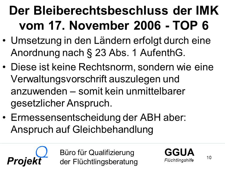 GGUA Flüchtlingshilfe Büro für Qualifizierung der Flüchtlingsberatung Projekt Q 10 Der Bleiberechtsbeschluss der IMK vom 17.