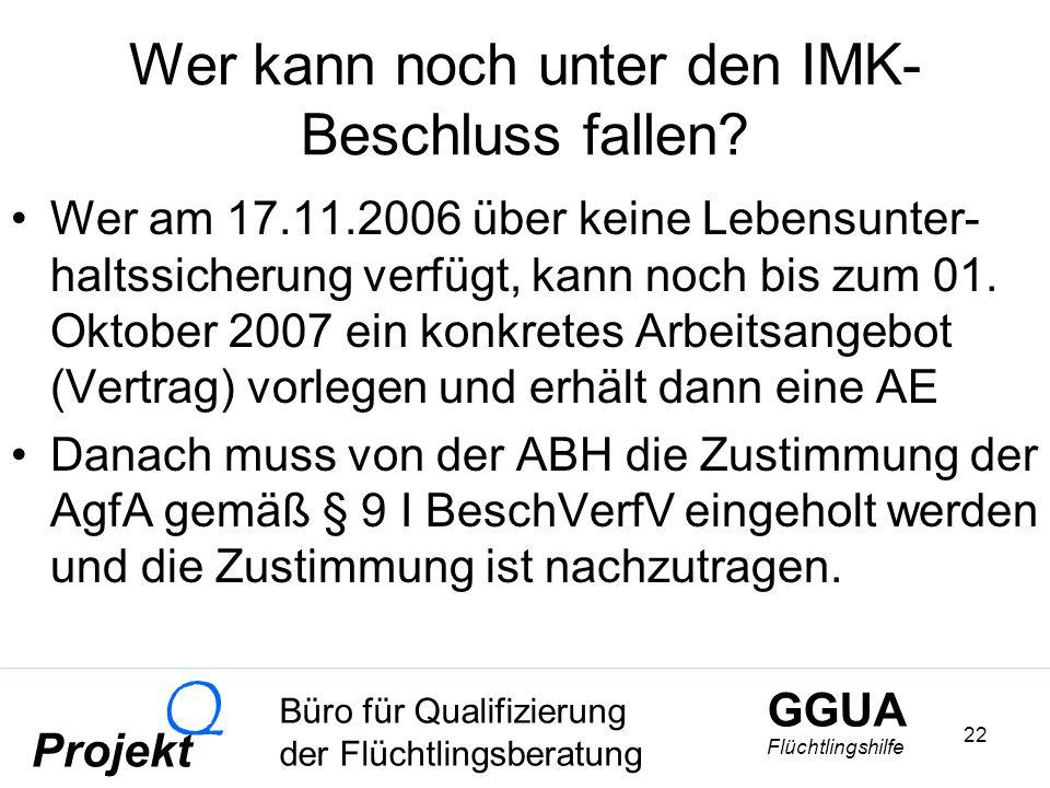 GGUA Flüchtlingshilfe Büro für Qualifizierung der Flüchtlingsberatung Projekt Q 22 Wer kann noch unter den IMK- Beschluss fallen.