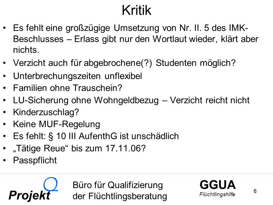 GGUA Flüchtlingshilfe Büro für Qualifizierung der Flüchtlingsberatung Projekt Q 17 Die Anforderungen Ausreisepflichtig (Asylantragsteller müssen Asylantrag zurückziehen; Verzicht auf AE z.B.