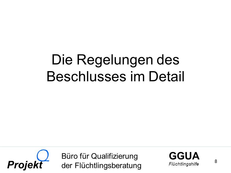 GGUA Flüchtlingshilfe Büro für Qualifizierung der Flüchtlingsberatung Projekt Q 8 Die Regelungen des Beschlusses im Detail