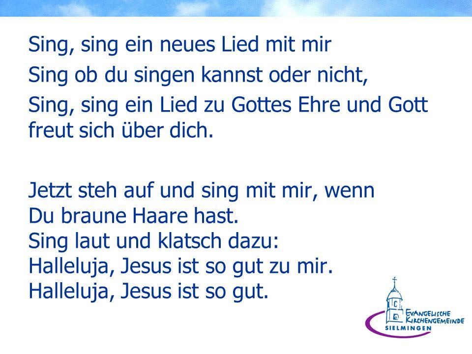 Sing, sing ein neues Lied mit mir Sing ob du singen kannst oder nicht, Sing, sing ein Lied zu Gottes Ehre und Gott freut sich über dich.