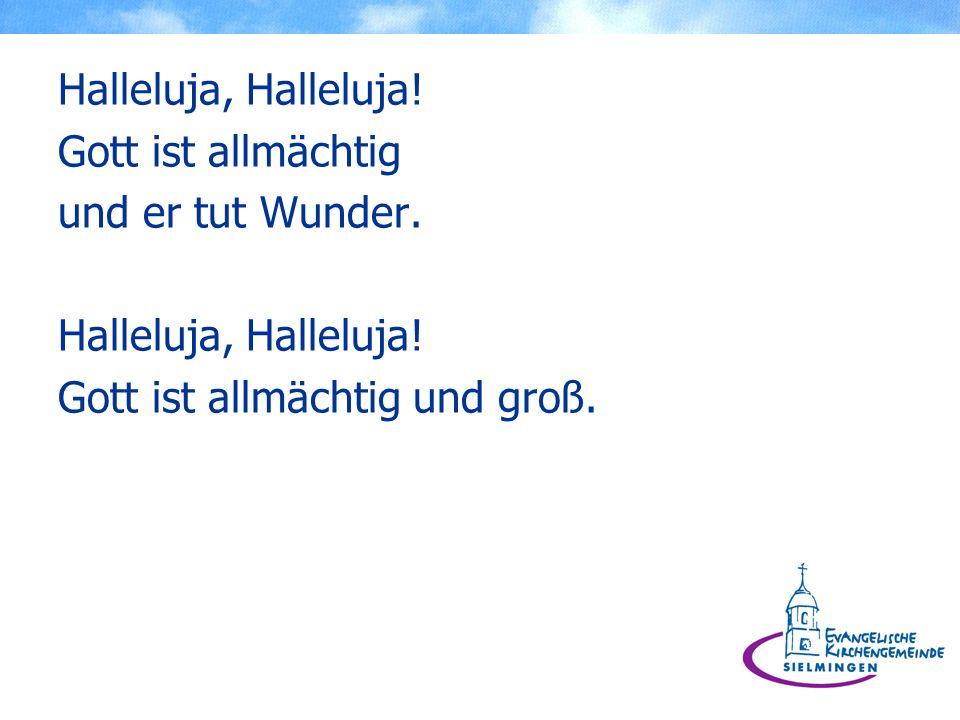 Halleluja, Halleluja! Gott ist allmächtig und er tut Wunder. Halleluja, Halleluja! Gott ist allmächtig und groß.