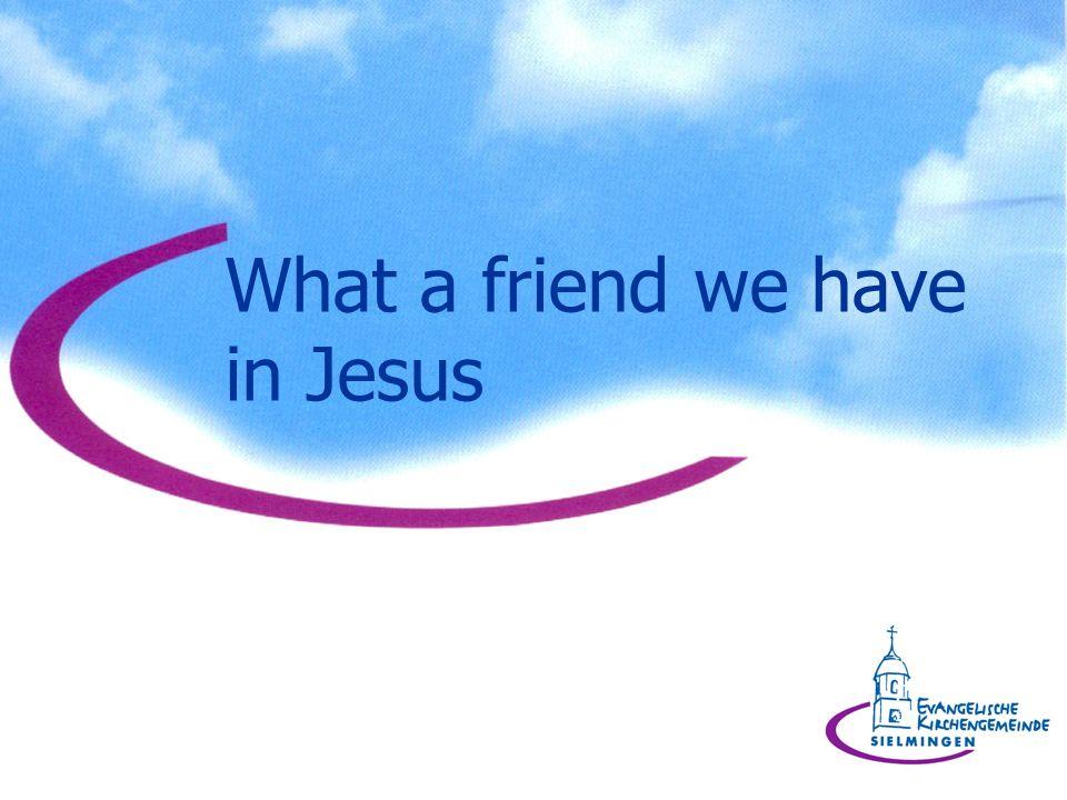 1.Welch ein Freund ist unser Jesus, o wie hoch ist er erhöht.