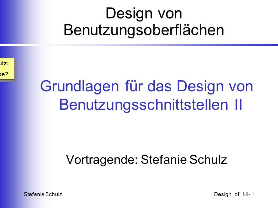 Stefanie SchulzDesign_of_ UI- 2 Überblick I.Regeln und Richtlinien Acht Goldene Regeln für Design von Schnittstellen Fehlervermeidung Richtlinien zur Darstellung von Daten Richtlinien zur Dateneingabe Balance zwischen Automatisierung und menschlicher Kontrolle II.