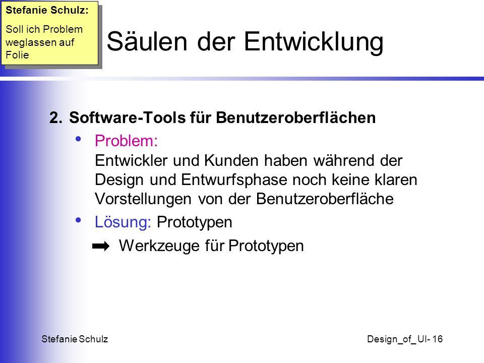 Stefanie SchulzDesign_of_ UI- 16 Drei Säulen der Entwicklung 2. Software-Tools für Benutzeroberflächen Problem: Entwickler und Kunden haben während de