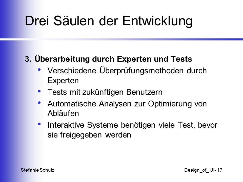 Stefanie SchulzDesign_of_ UI- 17 Drei Säulen der Entwicklung 3. Überarbeitung durch Experten und Tests Verschiedene Überprüfungsmethoden durch Experte