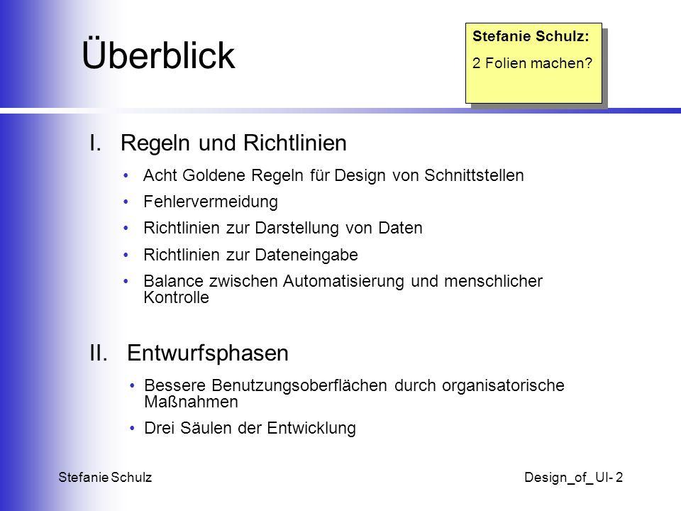 Stefanie SchulzDesign_of_ UI- 2 Überblick I.Regeln und Richtlinien Acht Goldene Regeln für Design von Schnittstellen Fehlervermeidung Richtlinien zur
