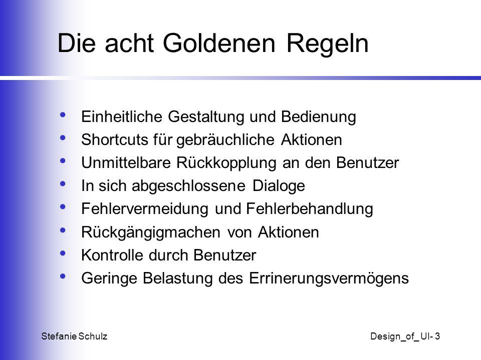 Stefanie SchulzDesign_of_ UI- 3 Die acht Goldenen Regeln Einheitliche Gestaltung und Bedienung Shortcuts für gebräuchliche Aktionen Unmittelbare Rückk