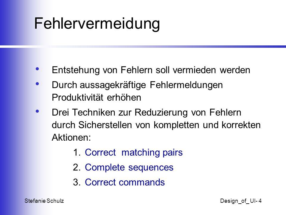 Stefanie SchulzDesign_of_ UI- 4 Fehlervermeidung Entstehung von Fehlern soll vermieden werden Durch aussagekräftige Fehlermeldungen Produktivität erhö