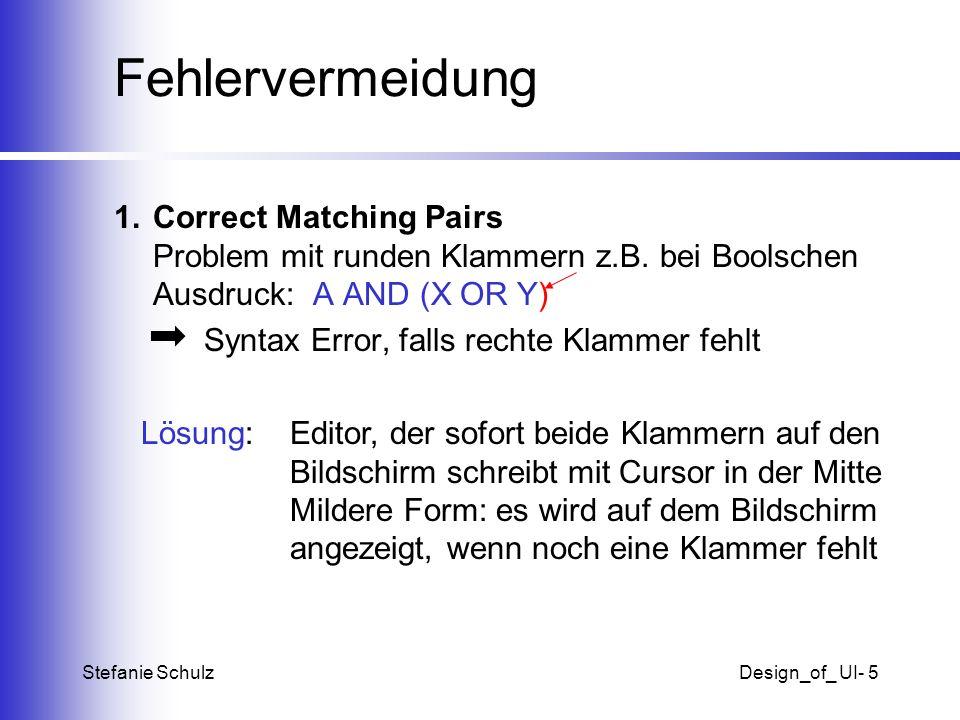 Stefanie SchulzDesign_of_ UI- 5 Fehlervermeidung 1.Correct Matching Pairs Problem mit runden Klammern z.B. bei Boolschen Ausdruck: A AND (X OR Y) Synt