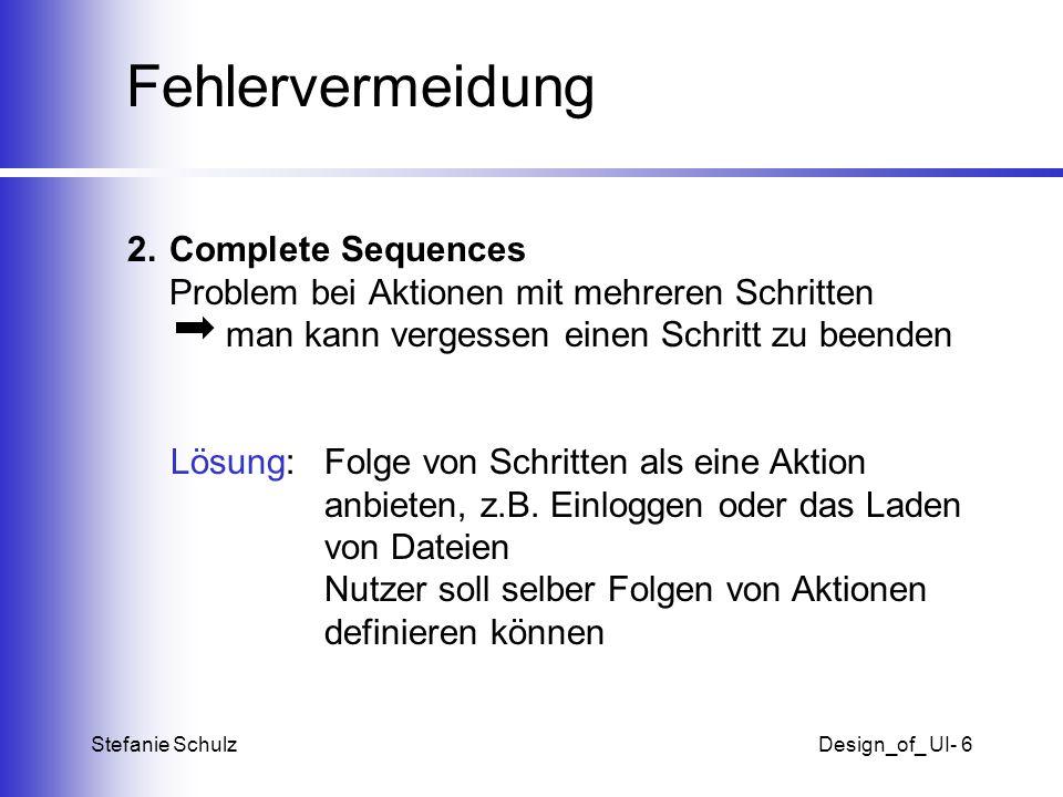 Stefanie SchulzDesign_of_ UI- 6 Fehlervermeidung 2.Complete Sequences Problem bei Aktionen mit mehreren Schritten man kann vergessen einen Schritt zu