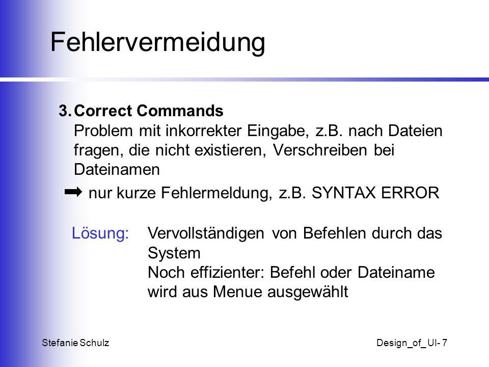 Stefanie SchulzDesign_of_ UI- 7 Fehlervermeidung 3.Correct Commands Problem mit inkorrekter Eingabe, z.B. nach Dateien fragen, die nicht existieren, V