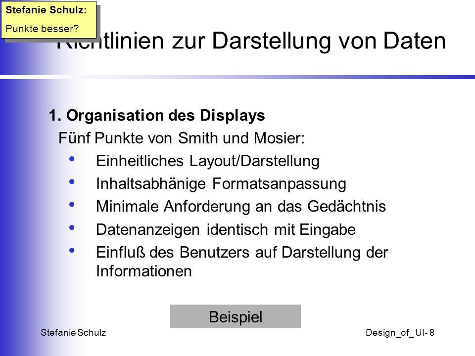 Stefanie SchulzDesign_of_ UI- 8 Richtlinien zur Darstellung von Daten 1. Organisation des Displays Fünf Punkte von Smith und Mosier: Einheitliches Lay