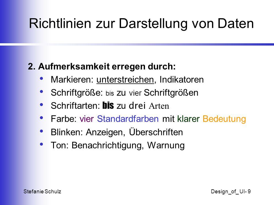 Stefanie SchulzDesign_of_ UI- 10 Richtlinien für Dateneingabe Problem:Dateneingabe verbraucht Zeit und ist Quelle für Fehler Fünf Punkte von Smith und Mosier: Einheitliche Durchführung der Dateneingabe Notwendige Eingaben reduzieren Minimale Anforderung an das Gedächtnis Dateneingabe identisch mit Anzeige Reihenfolge der Dateneingaben durch Nutzer bestimmbar Stefanie Schulz: Gefällt mir nicht Stefanie Schulz: Gefällt mir nicht