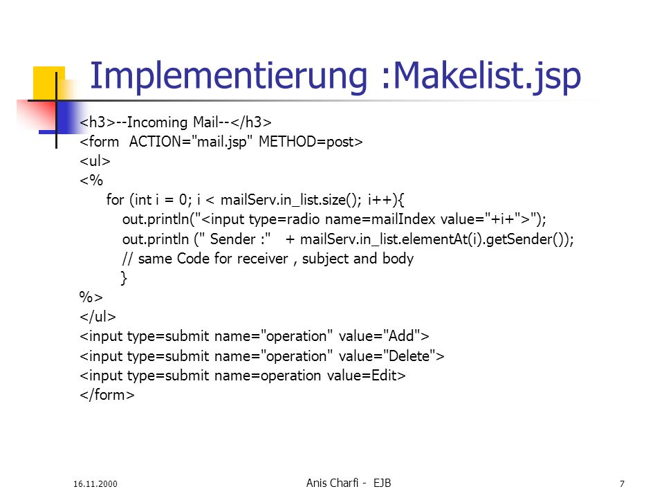 16.11.2000 Anis Charfi - EJB 7 Implementierung :Makelist.jsp --Incoming Mail-- <% for (int i = 0; i < mailServ.in_list.size(); i++){ out.println(