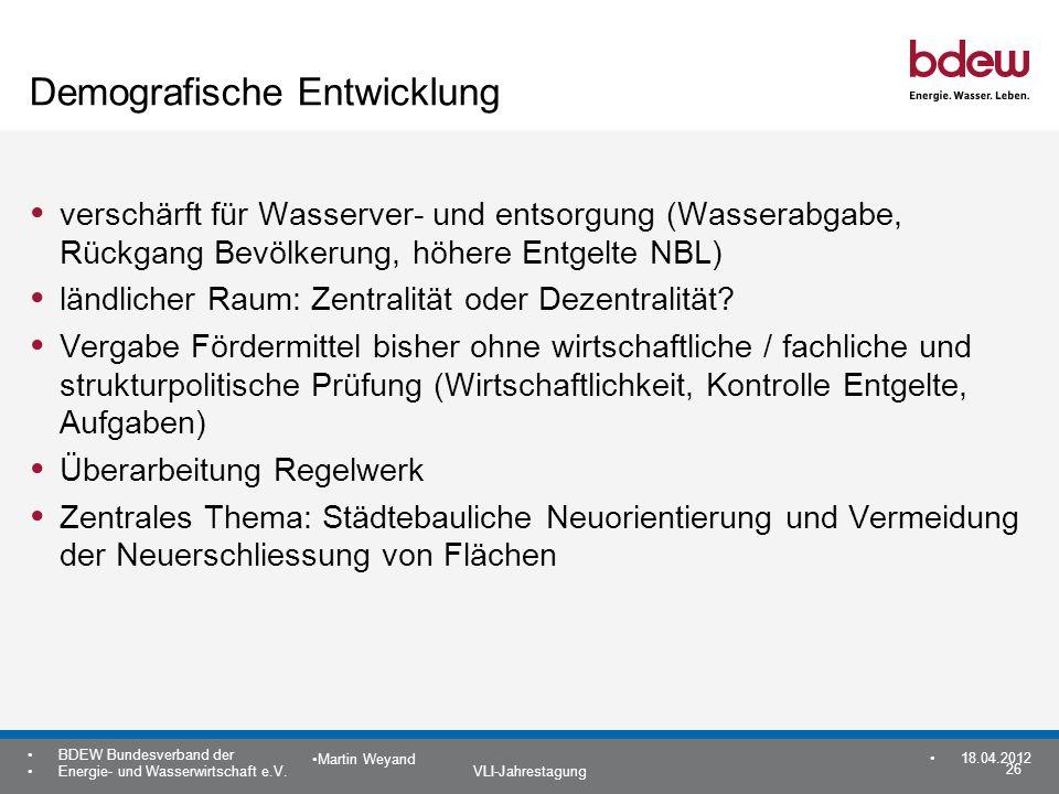 26 BDEW Bundesverband der Energie- und Wasserwirtschaft e.V. VLI-Jahrestagung Martin Weyand 18.04.2012 Demografische Entwicklung verschärft für Wasser