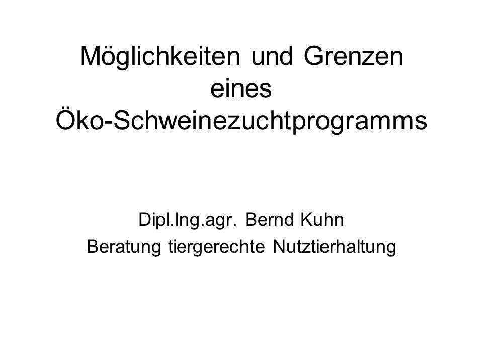 Dipl.Ing.agr. Bernd Kuhn Beratung tiergerechte Nutztierhaltung Möglichkeiten und Grenzen eines Öko-Schweinezuchtprogramms