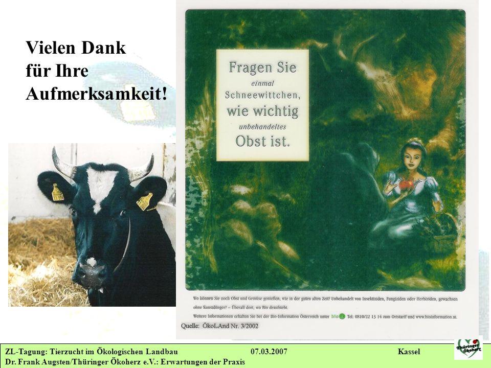 ZL-Tagung: Tierzucht im Ökologischen Landbau 07.03.2007 Kassel Dr. Frank Augsten/Thüringer Ökoherz e.V.: Erwartungen der Praxis Vielen Dank für Ihre A