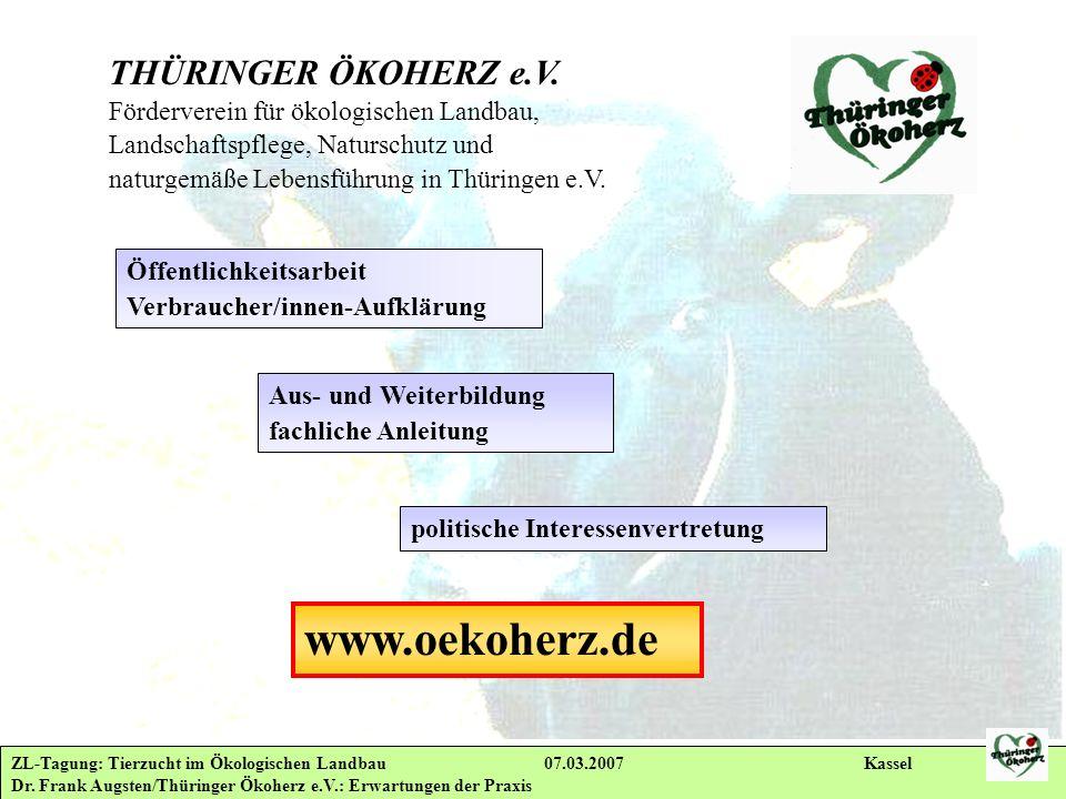ZL-Tagung: Tierzucht im Ökologischen Landbau 07.03.2007 Kassel Dr. Frank Augsten/Thüringer Ökoherz e.V.: Erwartungen der Praxis THÜRINGER ÖKOHERZ e.V.