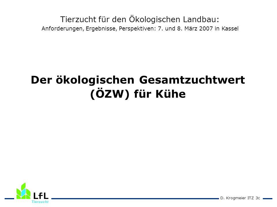 D. Krogmeier ITZ 3c Der ökologischen Gesamtzuchtwert (ÖZW) für Kühe Tierzucht für den Ökologischen Landbau: Anforderungen, Ergebnisse, Perspektiven: 7