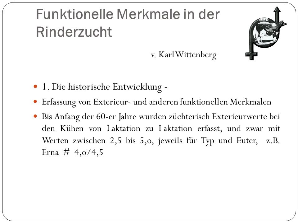 Funktionelle Merkmale in der Rinderzucht v. Karl Wittenberg 1. Die historische Entwicklung - Erfassung von Exterieur- und anderen funktionellen Merkma