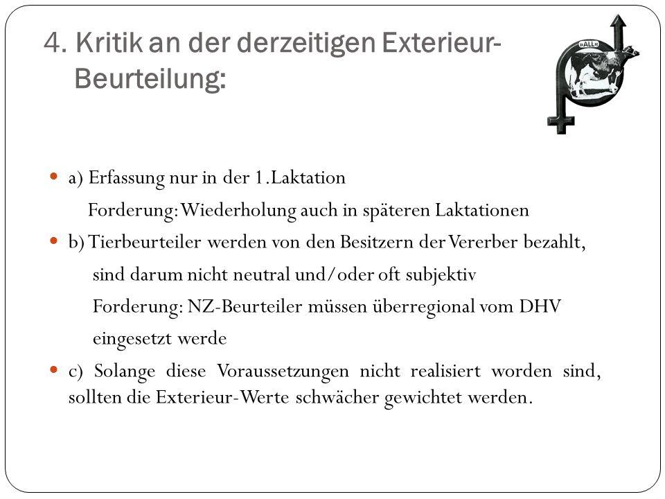 4. Kritik an der derzeitigen Exterieur- Beurteilung: a) Erfassung nur in der 1.Laktation Forderung: Wiederholung auch in späteren Laktationen b) Tierb