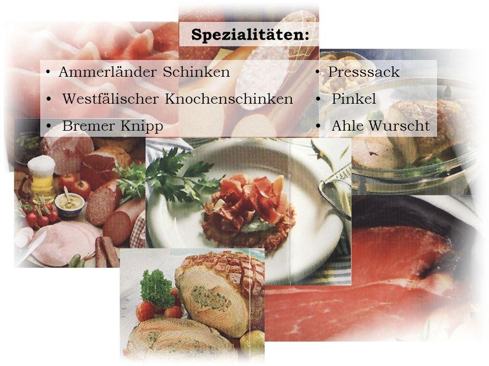 Spezialitäten: Ammerländer Schinken Westfälischer Knochenschinken Bremer Knipp Presssack Pinkel Ahle Wurscht