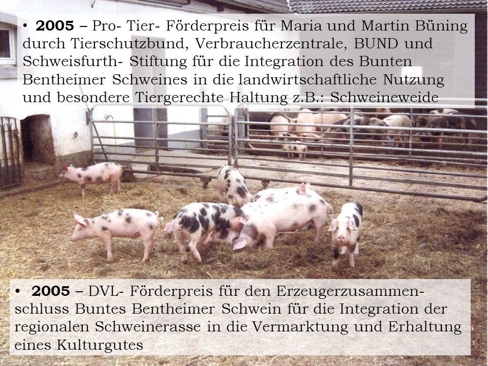 2005 – Pro- Tier- Förderpreis für Maria und Martin Büning durch Tierschutzbund, Verbraucherzentrale, BUND und Schweisfurth- Stiftung für die Integrati
