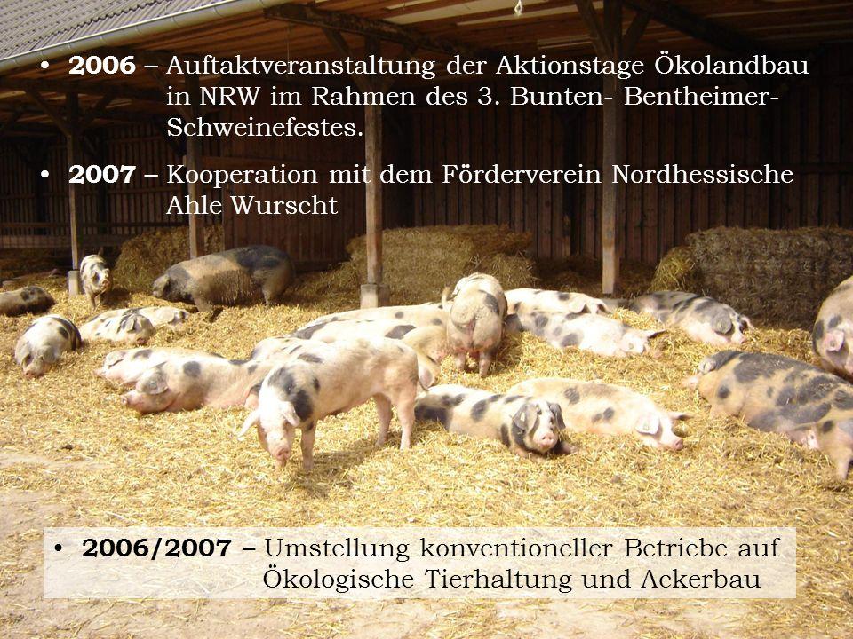 2006 – Auftaktveranstaltung der Aktionstage Ökolandbau in NRW im Rahmen des 3. Bunten- Bentheimer- Schweinefestes. 2007 – Kooperation mit dem Förderve