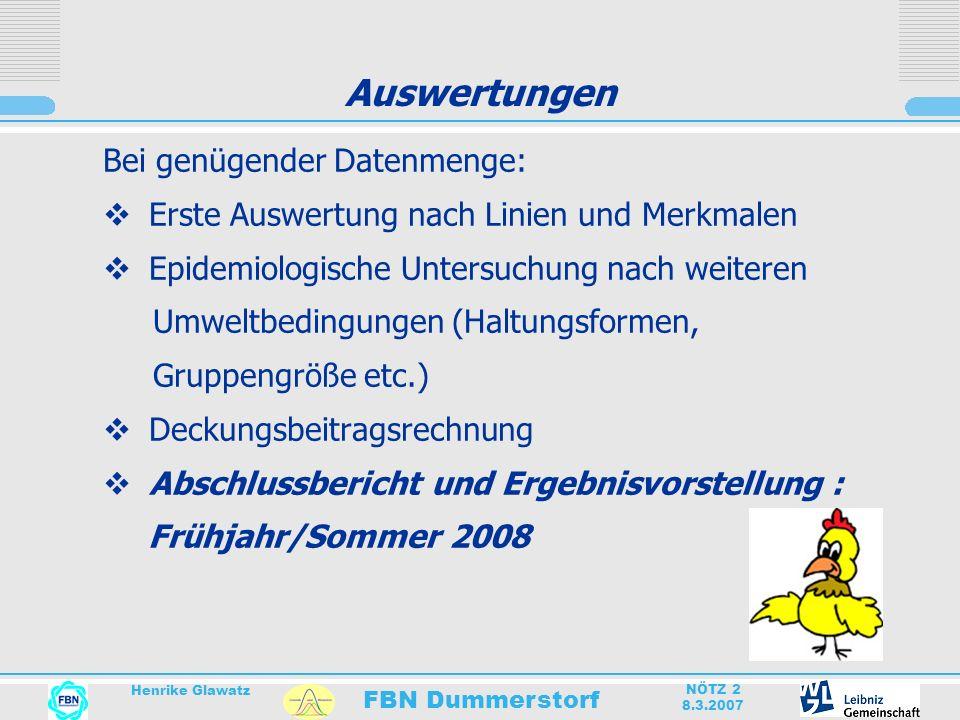 FBN Dummerstorf Henrike Glawatz NÖTZ 2 8.3.2007 Auswertungen Bei genügender Datenmenge: Erste Auswertung nach Linien und Merkmalen Epidemiologische Un